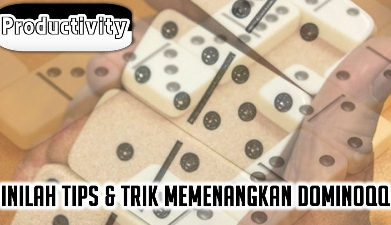 DominoQQ Inilah Tips & Trik Memenangkan Game - ProductivityApps